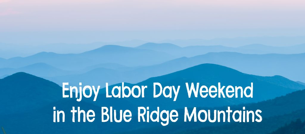 Enjoy Labor Day Weekend in the Blue Ridge Mountains